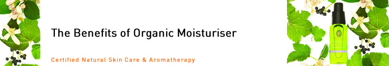Primavera Life - Certified Natural Skin Care and Aromatherapy - The Benefits of Organic Moisturiser