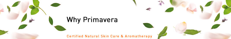 Primavera Life - Certified Skin Care and Aromatherapy - Why Primavera