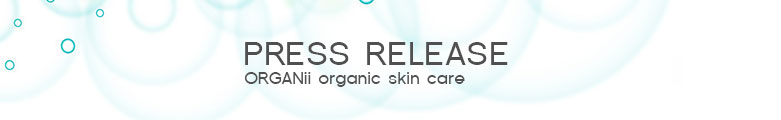 ORGANii Every Day Organics - Organic Skin Care Press Release
